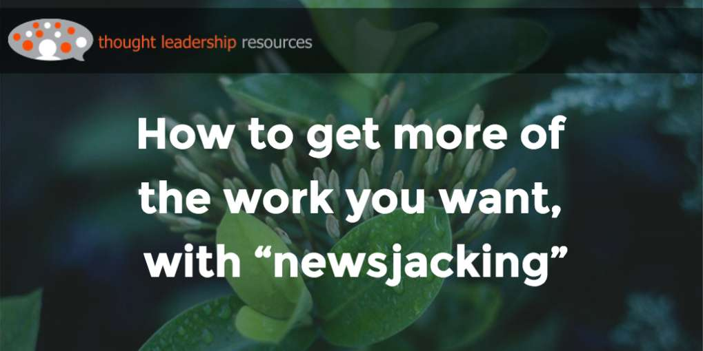 "#67 How to get more of the work you want, with ""newsjacking"""
