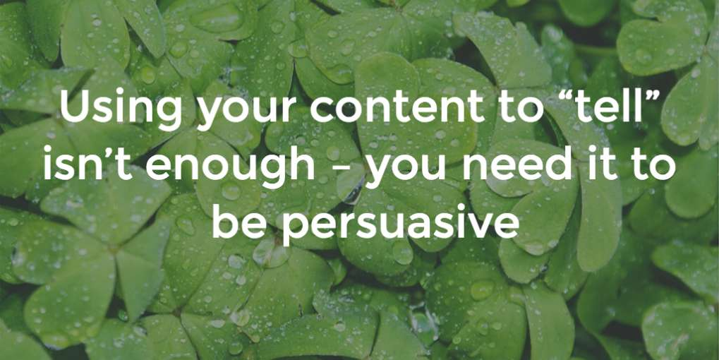 "#17 Using your content to ""tell"" isn't enough – you need it to be persuasive"