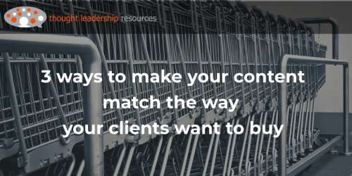 #113 3 ways to make your content match the way your firm's clients buy