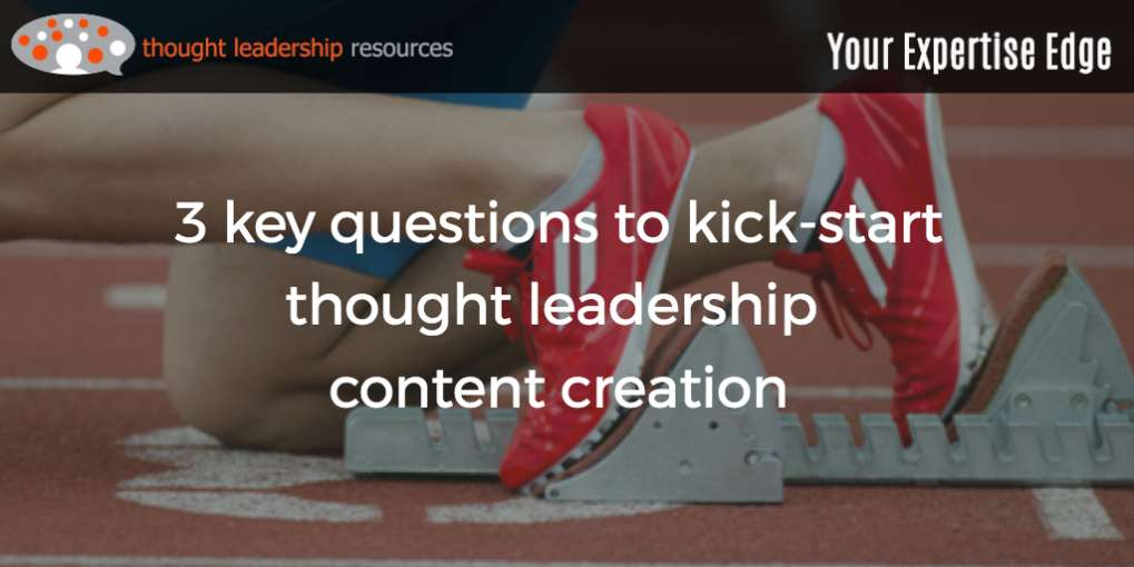 #93 3 key questions to kick-start thought leadership content creation