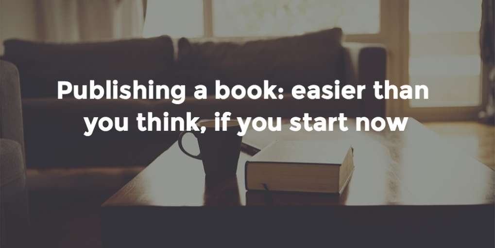 #12 Publishing a book: easier than you think, if you start now