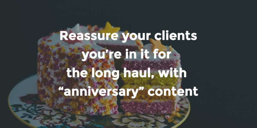 "#47 Reassure your clients you're in it for the long haul, with ""anniversary"" content"