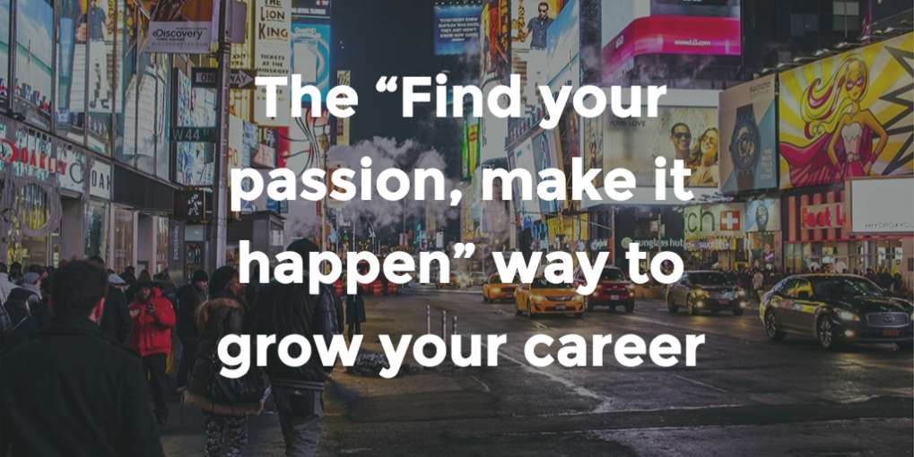 "#46 The ""Find your passion, make it happen"" way to grow your career"
