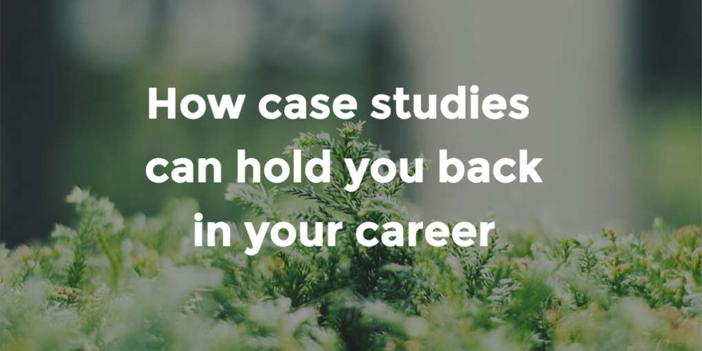 #42 How case studies can hold you back in your career
