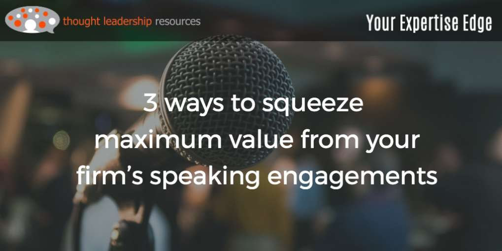#95 3 ways to squeeze maximum value from your firm's speaking engagements