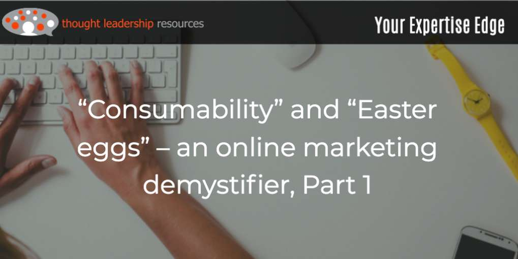 "#103 ""Consumability"" and ""Easter eggs"" – an online marketing demystifier, Part 1"