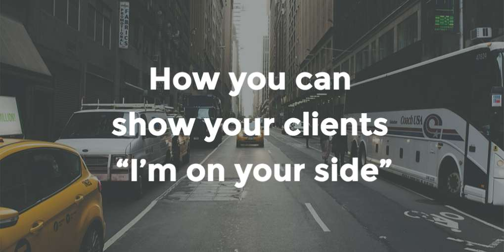 "#59 How you can show your clients ""I'm on your side"""