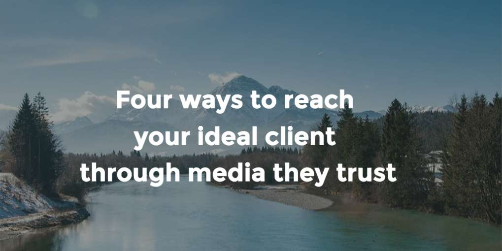 #32 Four ways to reach your ideal client through media they trust