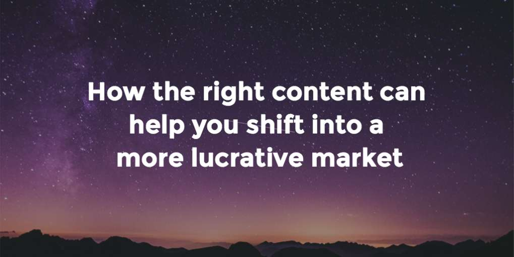 #16 How the right content can help you shift into a more lucrative market
