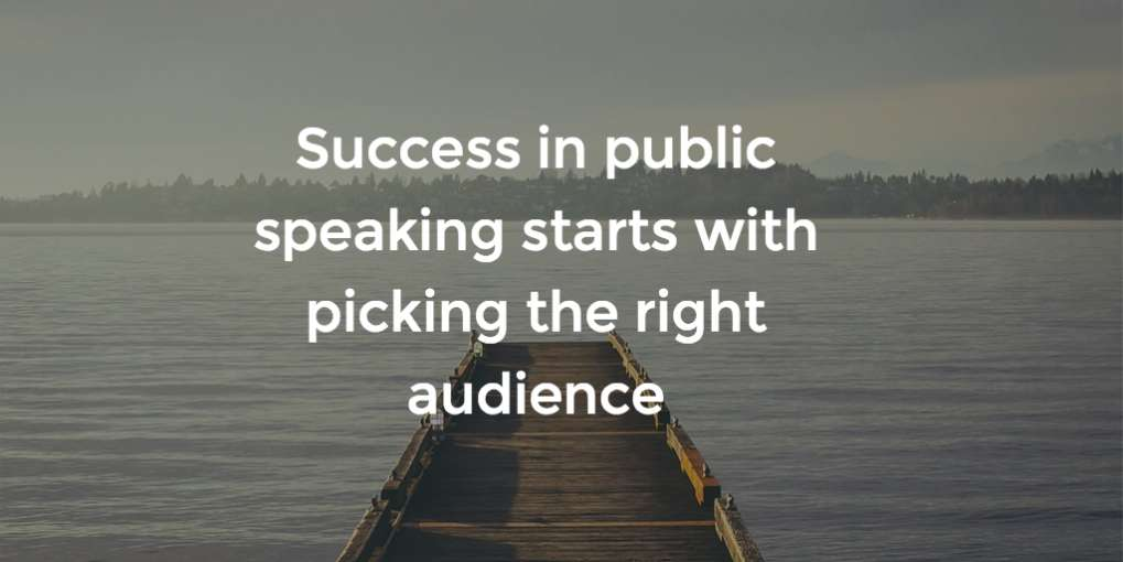 #30 Success in public speaking starts with picking the right audience