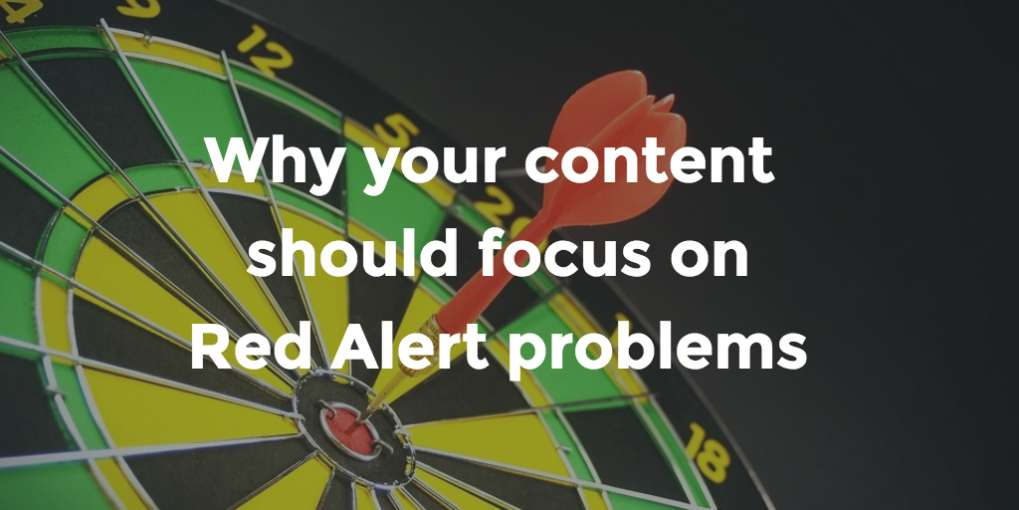#49 Why your content should focus on Red Alert problems