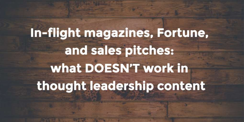 #43 In-flight magazines, Fortune, and sales pitches: what DOESN'T work in thought leadership content