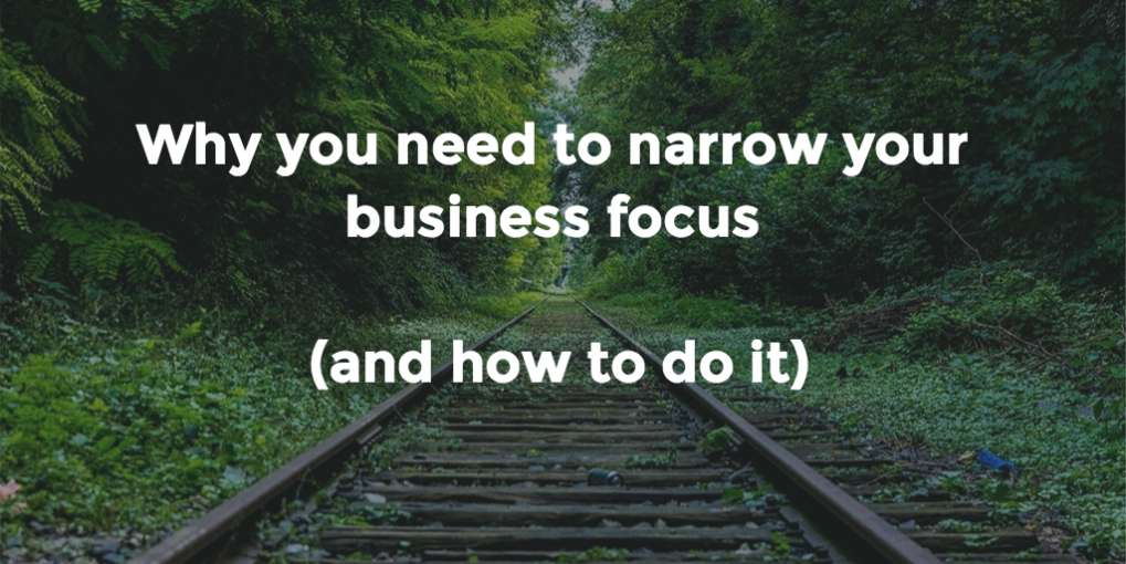 #11 Why you need to narrow your business focus (and how to do it)