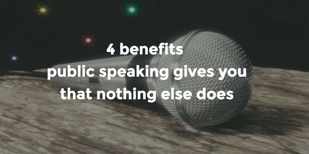 #39 4 benefits public speaking gives you that nothing else does