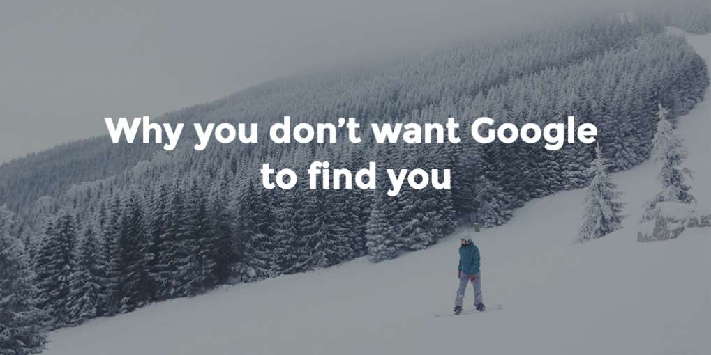 #20 Why you don't want Google to find you