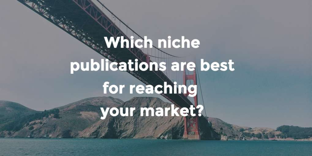 Which niche publications are best for reaching your market?
